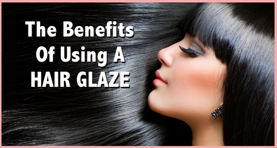 Benefits of Using A Hair Glaze