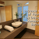 Increase the Value of Your Home by Designing an Amazing New Bathroom