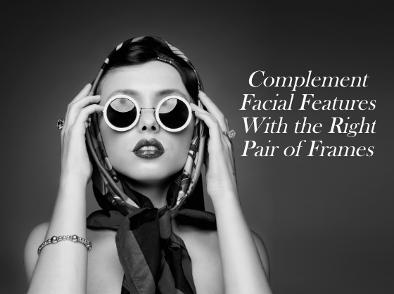 Complement Facial Features With the Right Pair of Frames