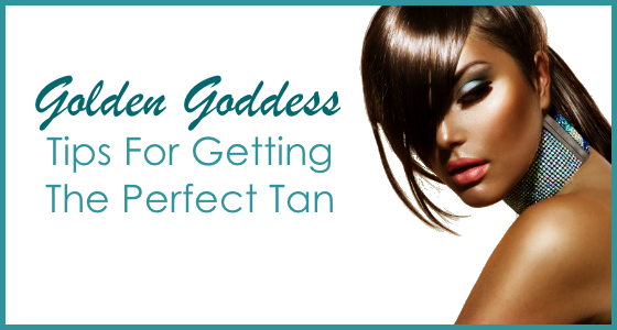 Golden Goddess: Tips For Getting The Perfect Tan
