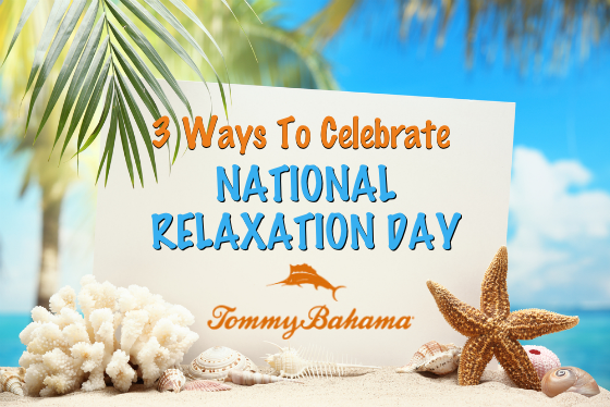 3 Ways To Celebrate National Relaxation Day with Tommy Bahama