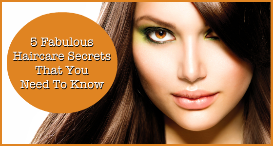 5 Fabulous Haircare Secrets