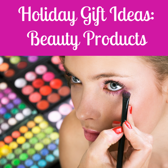 Holiday Gift Ideas Beauty Products