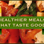 Healthier Meals That Taste Good (and Make You Look Great!)
