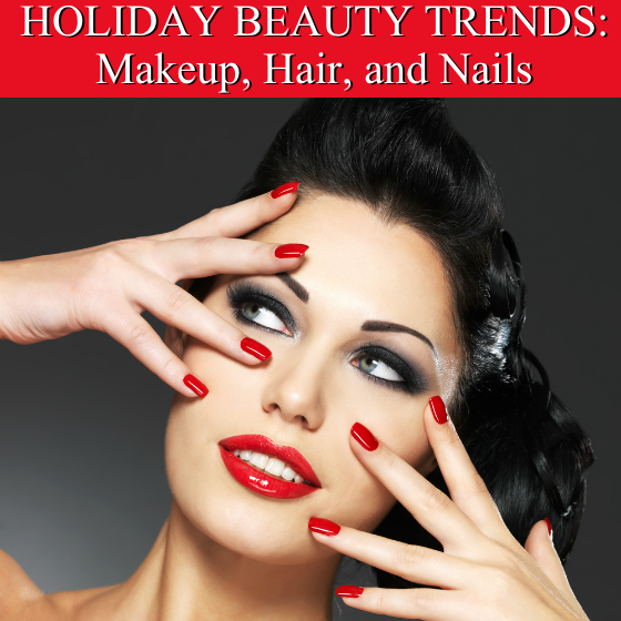 Holiday Beauty Trends Makeup Hair Nails