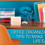 Office Organization Tips To Make Your Life Easier