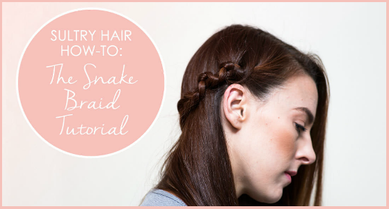 Hair How-To Sultry Snake Braid Tutorial