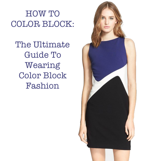How To Color Block: The Ultimate Guide To Wearing Color Block Fashion