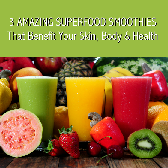 3 Amazing Superfood Smoothies for Skin Body Health