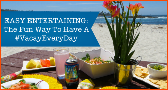Easy Entertaining The Fun Way To Have A #VacayEveryDay