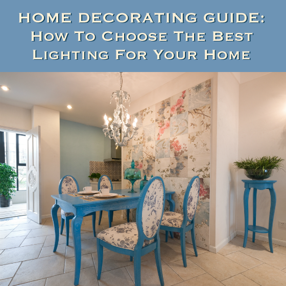 Home Decorating Guide How To Choose The Best Lighting For Your Home