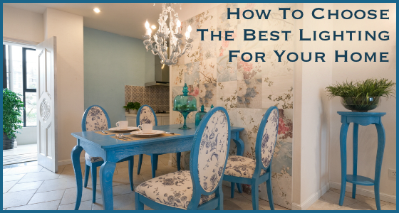 How To Choose The Best Lighting For Your Home
