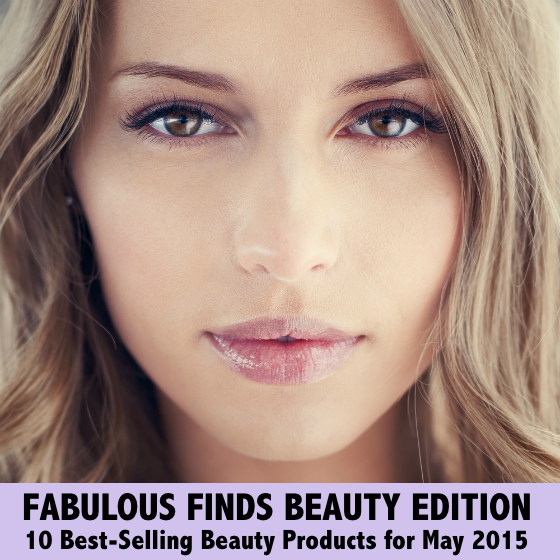 Fabulous Finds Beauty Edition - 10 Best-Selling Beauty Products for May 2015