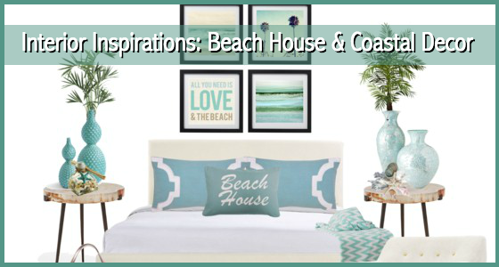 Interior Inspirations Beach House and Coastal Decor