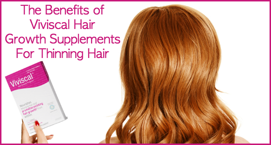 The Benefits of Viviscal Hair Growth Supplements for Thinning Hair