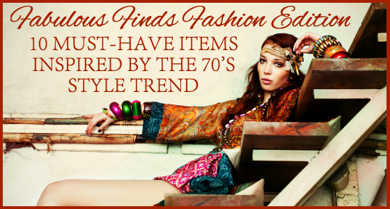 Fabulous Finds Fashion Edition - 70s Style Trend