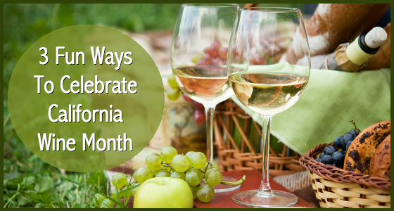 3 Fun Ways To Celebrate California Wine Month