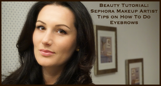 Beauty Tutorial: Sephora Makeup Artist Tips on How To Do Eyebrows