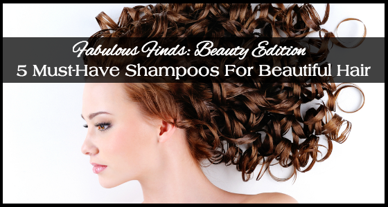 Fabulous Finds Beauty Edition - 5 Must-Have Shampoos