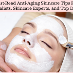 5 Must-Read Anti-Aging Skincare Tips from Celebrity Facialists, Skincare Experts & Top Dermatologists