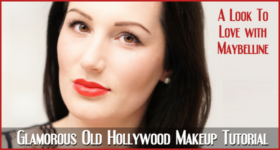 A Look To Love with Maybelline - Glamorous Old Hollywood Makeup Tutorial