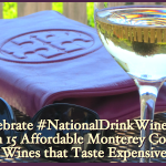 Celebrate #NationalDrinkWineDay with 15 Affordable Monterey County Wines that Taste Expensive