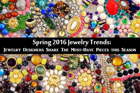 Spring 2016 Jewelry Trends - Jewelry Designers Share The Must-Have Pieces this Season
