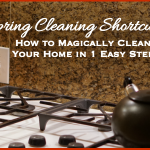 Spring Cleaning Shortcuts: How to Magically Clean Your Home in 1 Easy Step