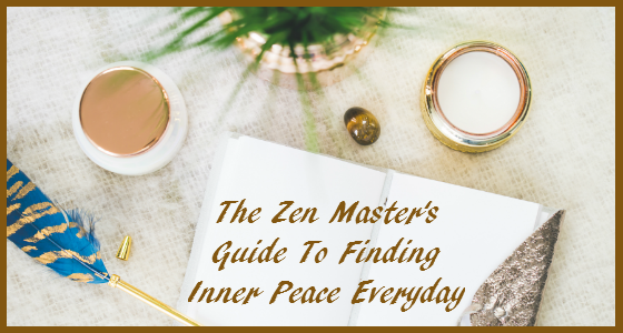 The Zen Masters Guide To Finding Inner Peace Everyday