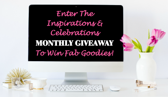 Enter The Inspirations and Celebrations Monthly Giveaway
