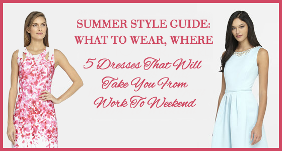Summer Style Guide Work To Weekend Dresses