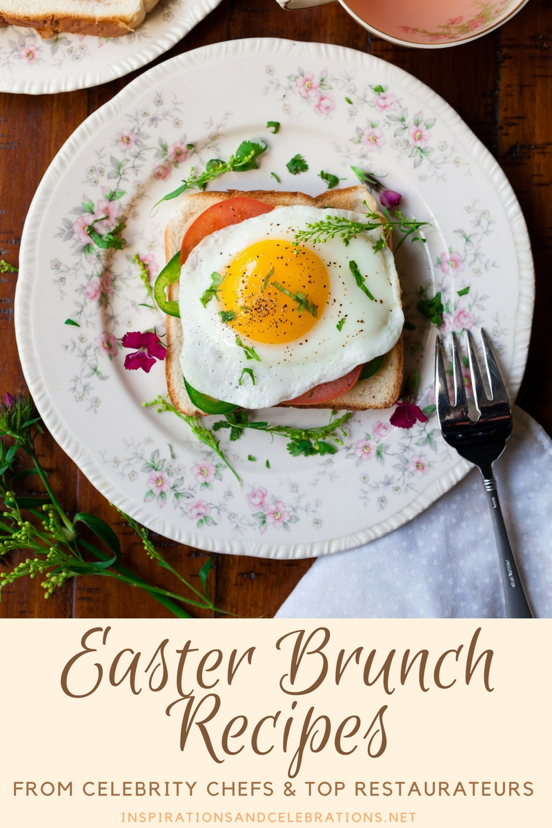 Gourmet Easter Brunch Recipes from Celebrity Chefs and Top Restaurateurs
