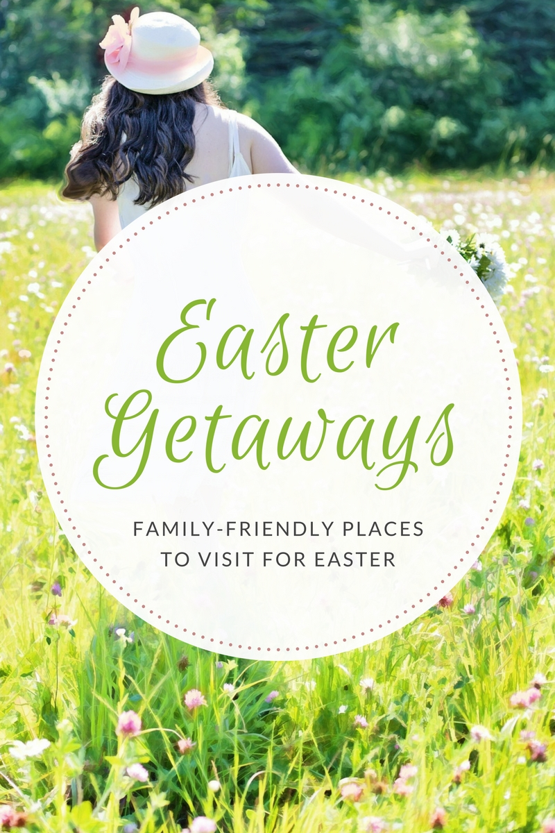 Easter Getaway Ideas: Family-Friendly Places To Visit For Easter