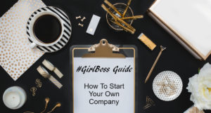 The #GirlBoss Guide to Starting Your Own Business