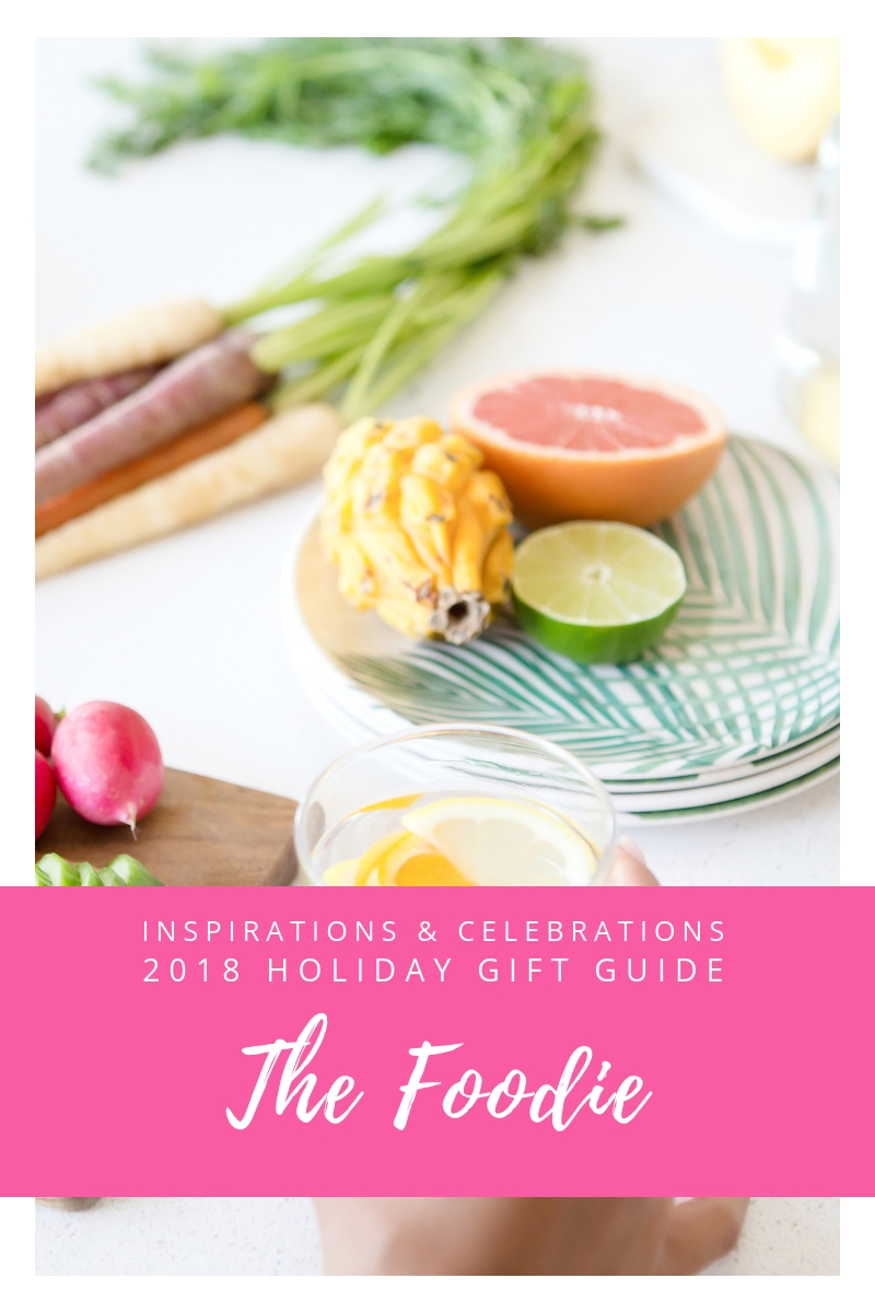 Inspirations & Celebrations 2018 Holiday Gift Guide - The Foodie