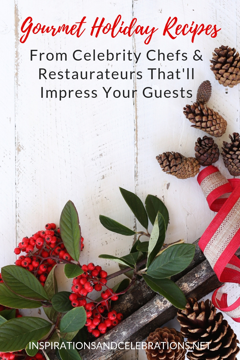 Gourmet Holiday Recipes from Celebrity Chefs & Restaurateurs That'll Impress Your Guests